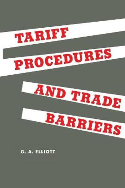 Tariff Procedures and Trade Barriers - George A Elliott