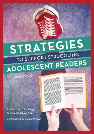 Strategies to Support Struggling Adolescent Readers, Grades 6-12 - Katherine S. McKnight
