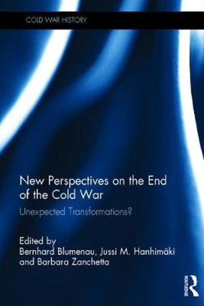 New Perspectives on the End of the Cold War - Bernhard Blumenau