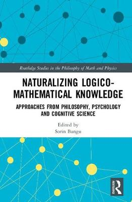 Naturalizing Logico-Mathematical Knowledge - Sorin Bangu