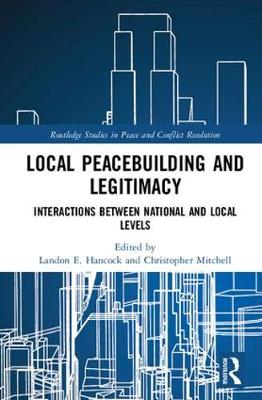 Local Peacebuilding and Legitimacy - Christopher R. Mitchell