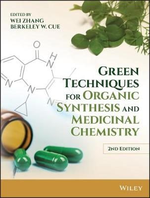 Green Techniques for Organic Synthesis and Medicinal Chemistry - Wei Zhang