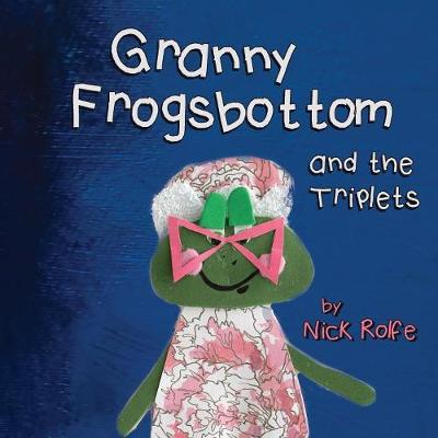 Granny Frogsbottom and the Triplets - Nick Rolfe