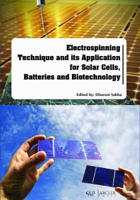 Electrospinning Technique and its Application for Solar Cells, Batteries and Biotechnology - Dharani Sabba