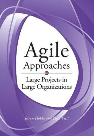 Agile Approaches on Large Projects in Large Organizations - Brian Hobbs