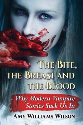 The Bite, the Breast and the Blood - Amy Williams Wilson