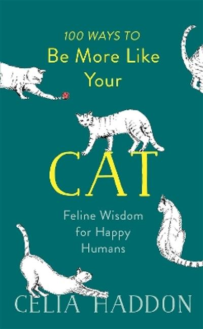 100 Ways to Be More Like Your Cat - Celia Haddon