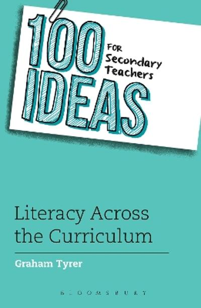 100 Ideas for Secondary Teachers: Literacy Across the Curriculum - Graham Tyrer
