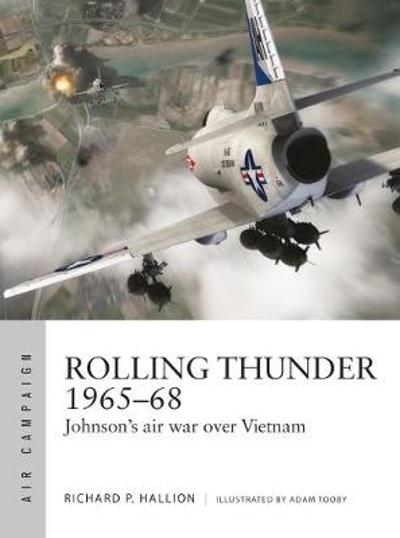 Rolling Thunder 1965-68 - Dr Richard P. Hallion