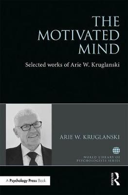 The Motivated Mind - Arie Kruglanski