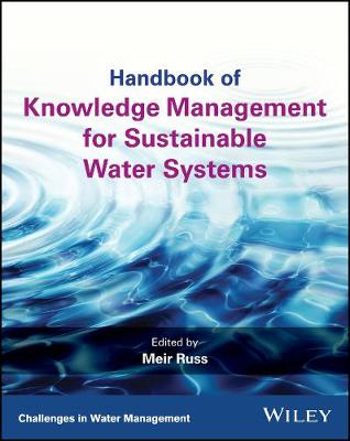 Handbook of Knowledge Management for Sustainable Water Systems - Meir Russ