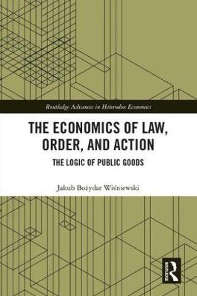 The Economics of Law, Order, and Action - Jakub Bozydar Wisniewski