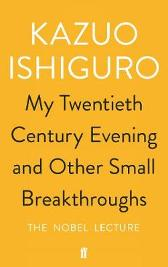My Twentieth Century Evening and Other Small Breakthroughs - Kazuo Ishiguro