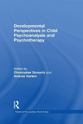 Developmental Perspectives in Child Psychoanalysis and Psychotherapy - Christopher Bonovitz