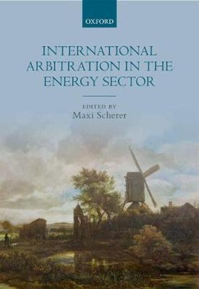 International Arbitration in the Energy Sector - Maxi Scherer