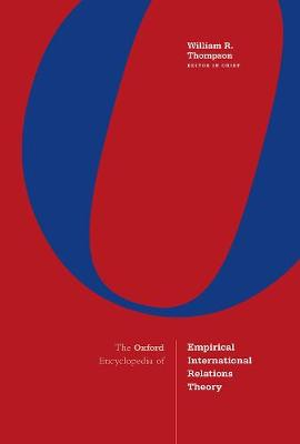 The Oxford Encyclopedia of Empirical International Relations Theory - William R. Thompson