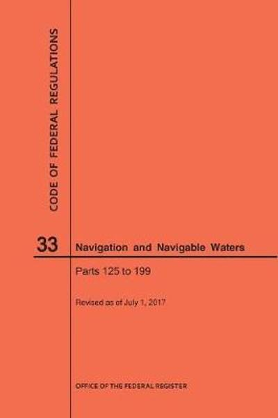 Code of Federal Regulations Title 33, Navigation and Navigable Waters, Parts 125-199, 2017 - Nara