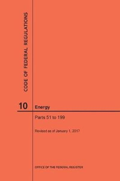 Code of Federal Regulations Title 10, Energy, Parts 51-199, 2017 - Nara