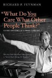 """What Do You Care What Other People Think?"" - Richard P. Feynman Ralph Leighton"