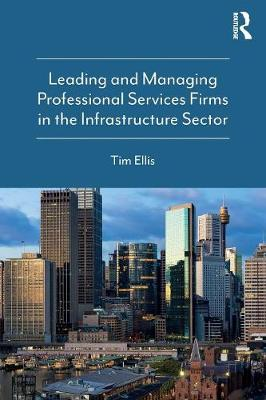 Leading and Managing Professional Services Firms in the Infrastructure Sector - Tim Ellis