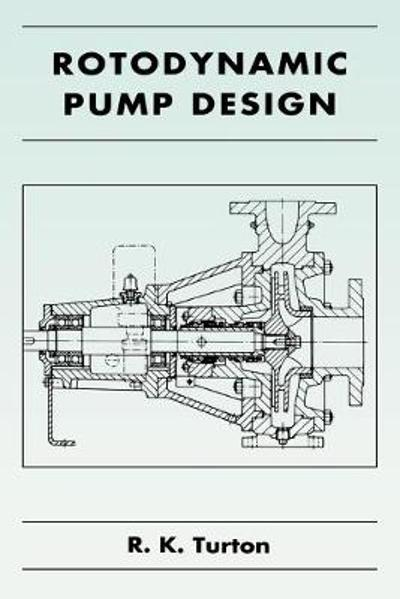 Rotodynamic Pump Design - R. K. Turton