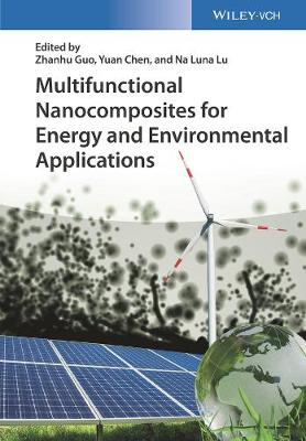 Multifunctional Nanocomposites for Energy and Environmental Applications - Zhanhu Guo