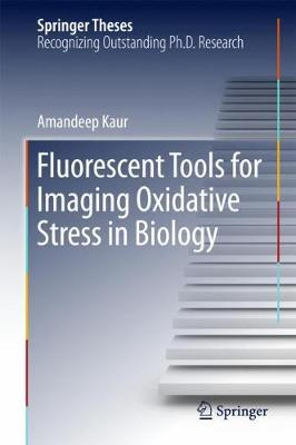 Fluorescent Tools for Imaging Oxidative Stress in Biology - Amandeep Kaur