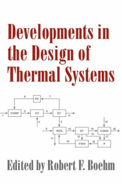 Developments in the Design of Thermal Systems - Robert F. Boehm