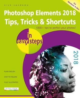 Photoshop Elements 2018 Tips, Tricks & Shortcuts in easy steps - Nick Vandome