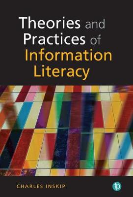 Theories and Practices of Information Literacy - Charles Inskip