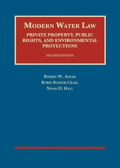 Modern Water Law, Private Property, Public Rights, and Environmental Protections - Robert Adler