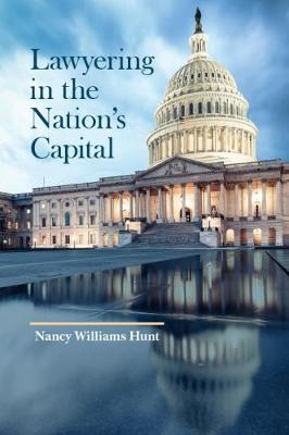 Lawyering in the Nation's Capital - Nancy Hunt