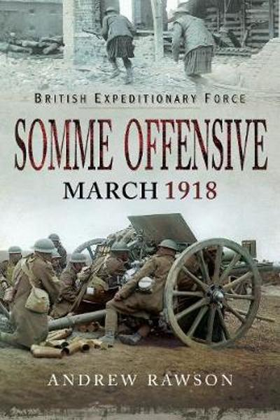 British Expeditionary Force - Somme Offensive - Andrew Rawson