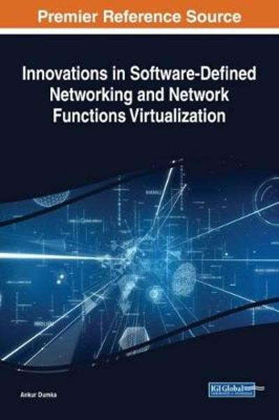 Innovations in Software-Defined Networking and Network Functions Virtualization - Ankur Dumka