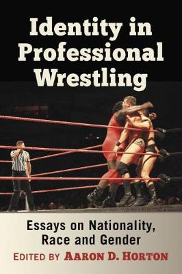 Identity in Professional Wrestling - Aaron D. Horton