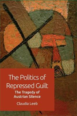 The Politics of Repressed Guilt - Claudia Leeb