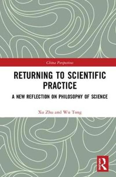 Returning to Scientific Practice - Xu Zhu