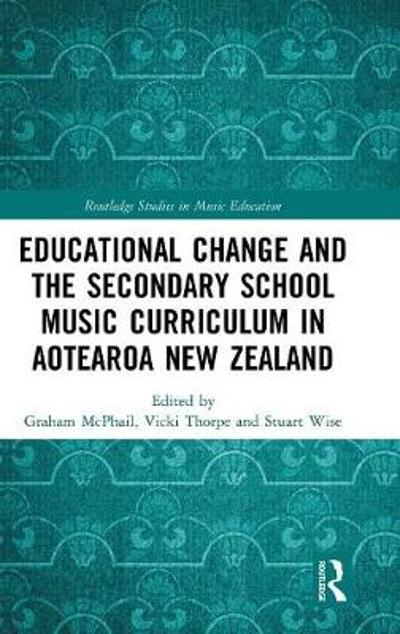 Educational Change and the Secondary School Music Curriculum in Aotearoa New Zealand - Graham McPhail