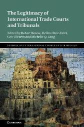 The Legitimacy of International Trade Courts and Tribunals - Robert Howse Helene Ruiz-Fabri Geir Ulfstein Michelle Q. Zang