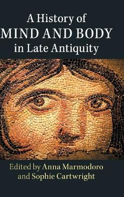 A History of Mind and Body in Late Antiquity - Anna Marmodoro
