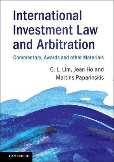 International Investment Law and Arbitration - Chin Leng Lim