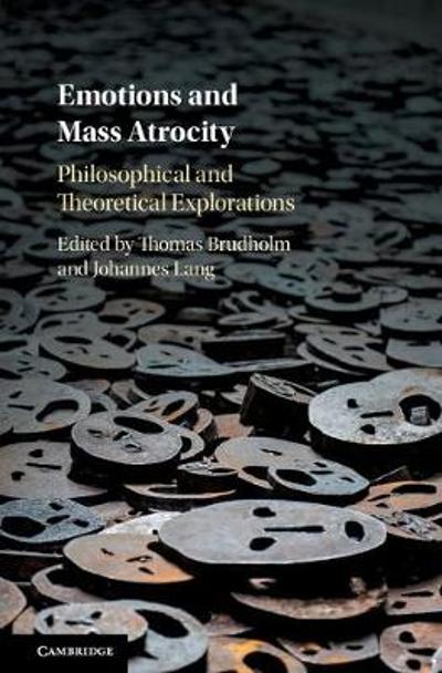 Emotions and Mass Atrocity - Thomas Brudholm