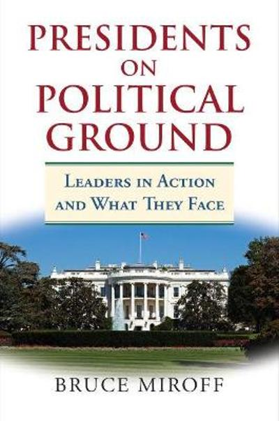Presidents on Political Ground - Bruce Miroff