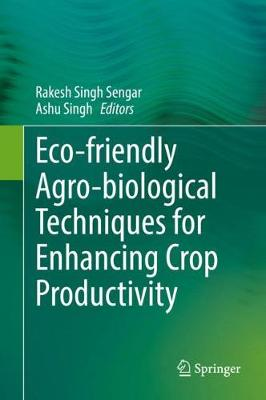 Eco-friendly Agro-biological Techniques for Enhancing Crop Productivity - Rakesh Singh Sengar