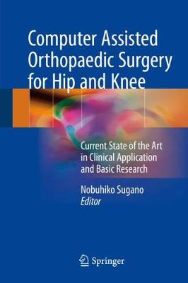 Computer Assisted Orthopaedic Surgery for Hip and Knee - Nobuhiko Sugano