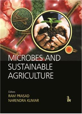 Microbes and Sustainable Agriculture - Ram Prasad