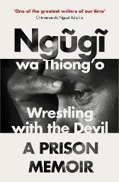 Wrestling with the Devil - Ngugi Wa Thiong'o
