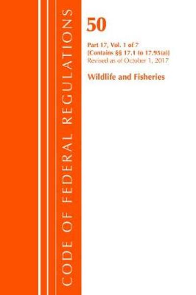 Code of Federal Regulations, Title 50 Wildlife and Fisheries 17.1-17.95(a), Revised as of October 1, 2017 - Office of the Federal Register (U.S.)