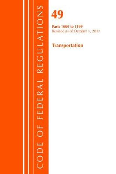 Code of Federal Regulations, Title 49 Transportation 1000-1199, Revised as of October 1, 2017 - Office of the Federal Register (U.S.)