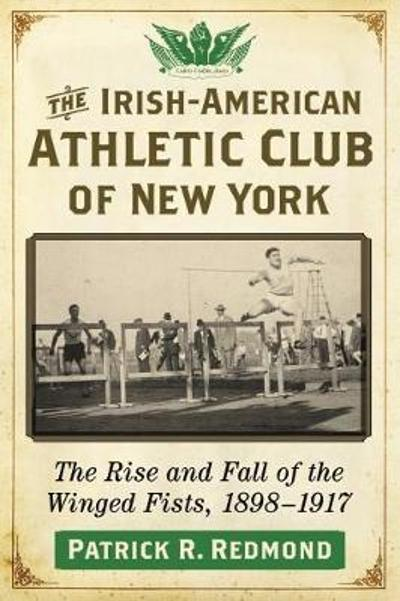 The Irish-American Athletic Club of New York - Patrick R. Redmond